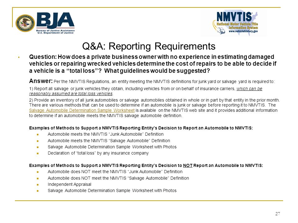 Q&A: Reporting Requirements  Question: How does a private business owner with no experience in estimating damaged vehicles or repairing wrecked vehicles determine the cost of repairs to be able to decide if a vehicle is a total loss .