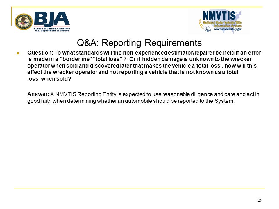 Q&A: Reporting Requirements  Question: To what standards will the non-experienced estimator/repairer be held if an error is made in a borderline total loss .
