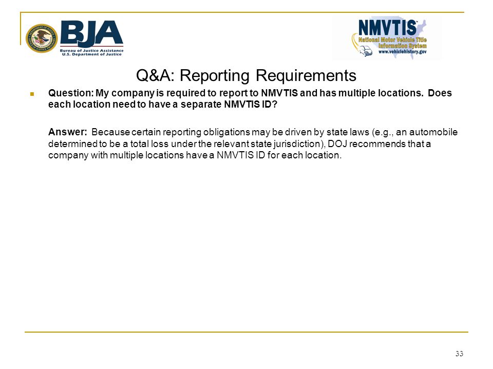 Q&A: Reporting Requirements  Question: My company is required to report to NMVTIS and has multiple locations. Does each location need to have a separ