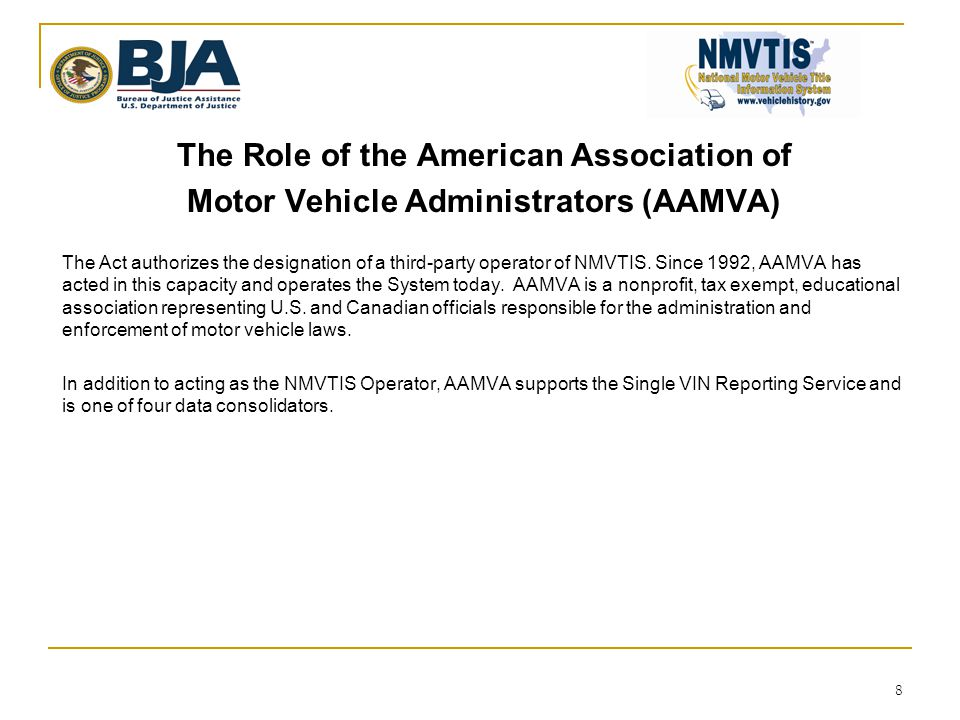 The Role of the American Association of Motor Vehicle Administrators (AAMVA) The Act authorizes the designation of a third-party operator of NMVTIS.