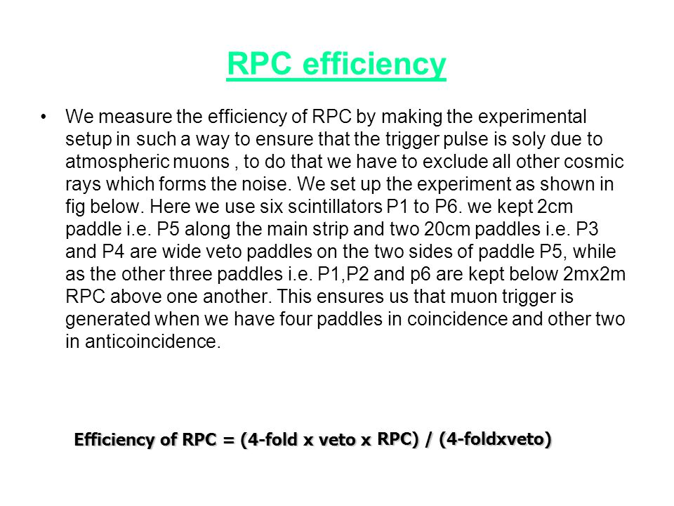 RPC efficiency •We measure the efficiency of RPC by making the experimental setup in such a way to ensure that the trigger pulse is soly due to atmosp