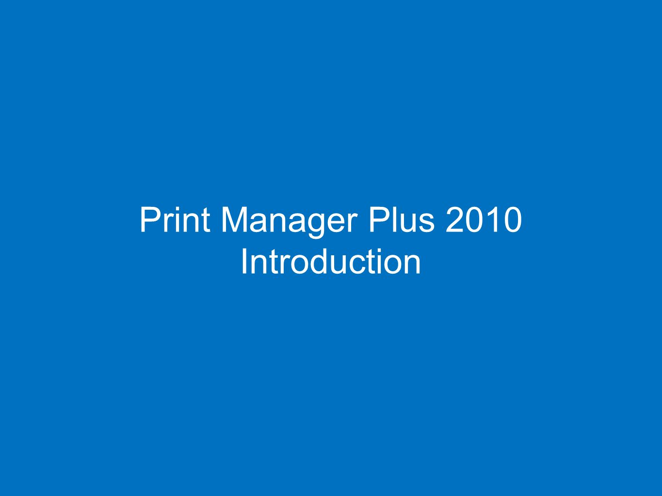 2 Print Manager Plus 2010 Introduction 2