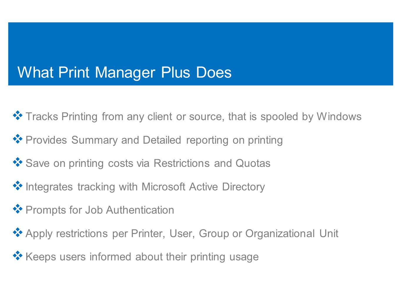 Print Manager Plus – EUIT / Authentication Module Standard Install Options:  Installed using PMP_EUIT.MSI or PMP_AuthenticationModule.MSI  Requires Local Administrative Rights to Properly Install  Requires no connection to the Print Manager Plus Database  Listed in Add/Remove Programs as: Print Manager Plus - Client Silent Install Options  Supports standard MSI Silent Commands /qn /i Silent Install Example: msiexec /i \\server\share\pmp_euit.msi /qn  Supports standard MSI Uninstall /x command Silent Uninstall Example: msiexec /x \\server\share\pmp_euit.msi /qn  Supports Group Policy department and is compatible with most Third Party Push Install programs.