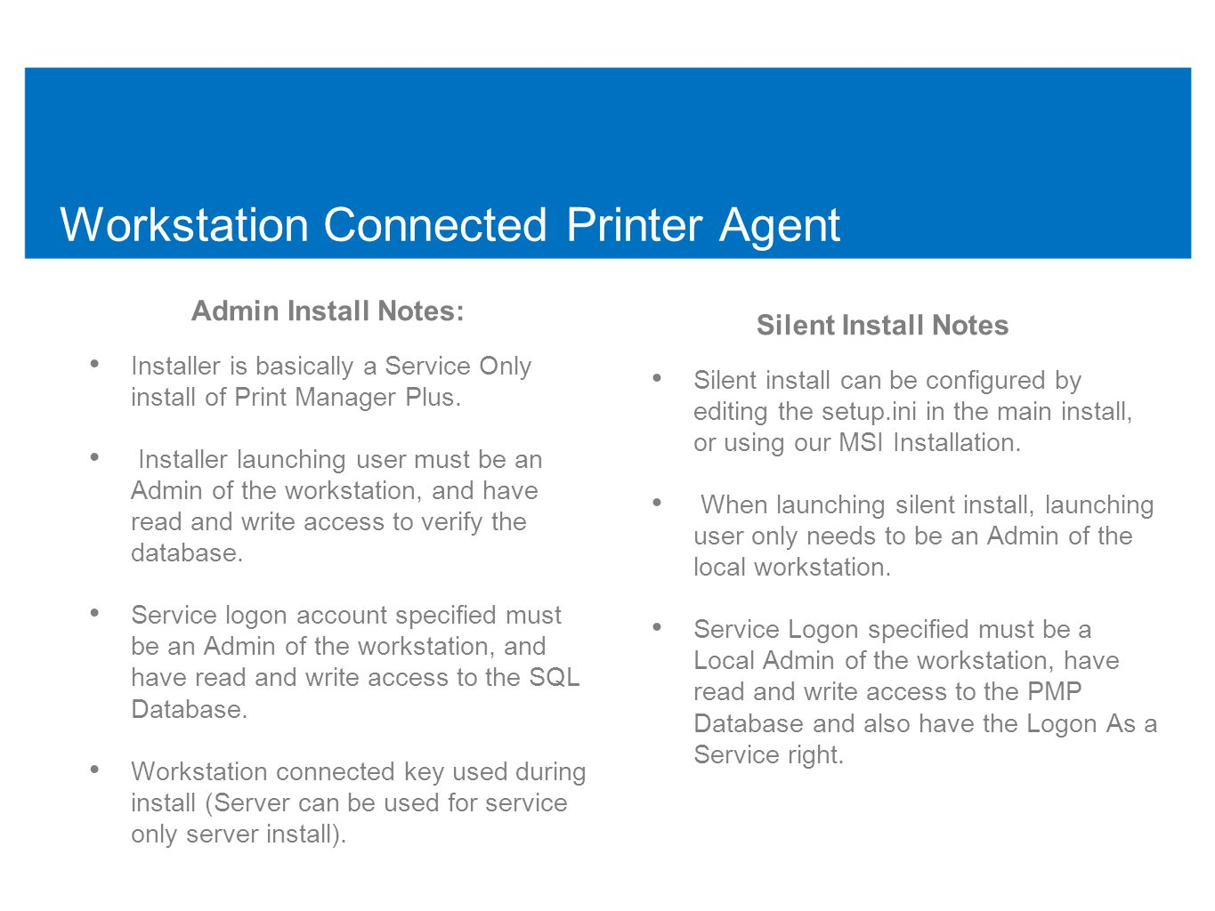 Workstation Connected Printer Agent Admin Install Notes: • Installer is basically a Service Only install of Print Manager Plus.