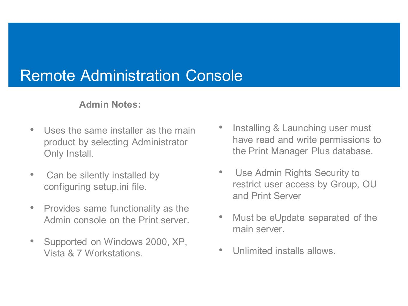 Remote Administration Console Admin Notes: • Uses the same installer as the main product by selecting Administrator Only Install.