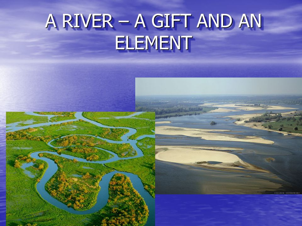A RIVER – A GIFT AND AN ELEMENT