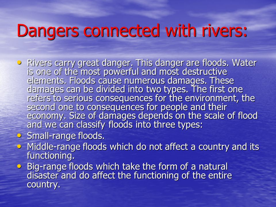 Dangers connected with rivers: • Rivers carry great danger.