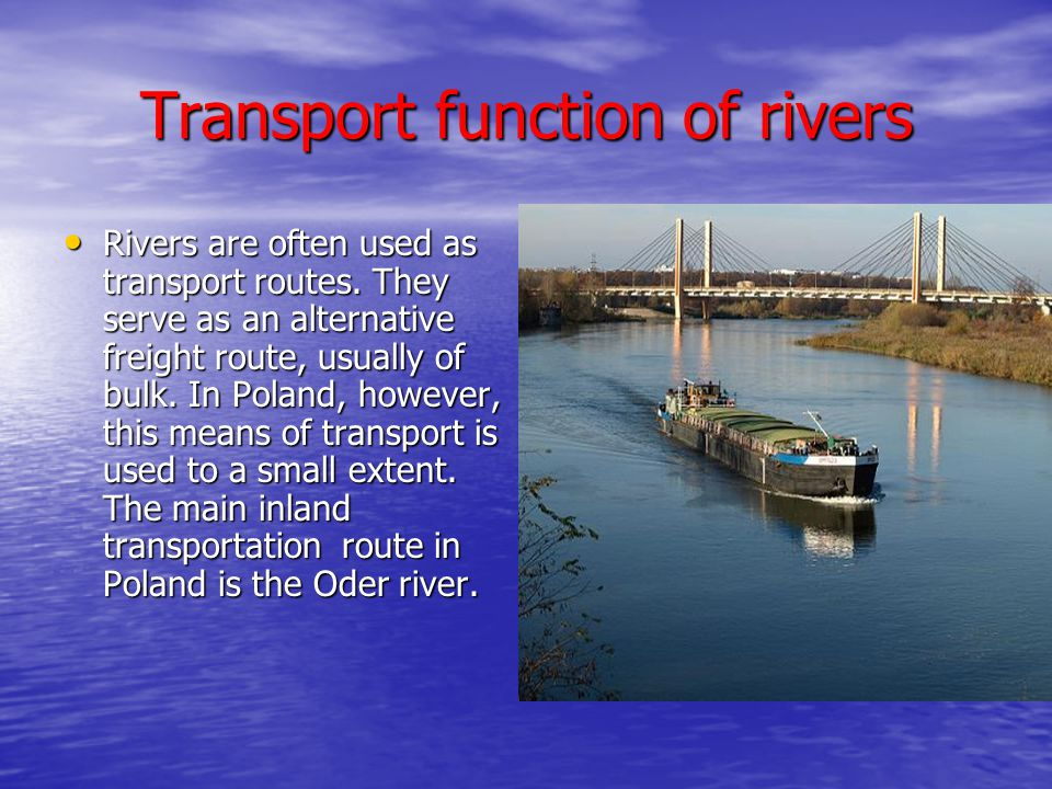 Transport function of rivers • Rivers are often used as transport routes.