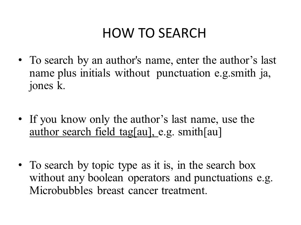 HOW TO SEARCH • To search by an author's name, enter the author's last name plus initials without punctuation e.g.smith ja, jones k. • If you know onl