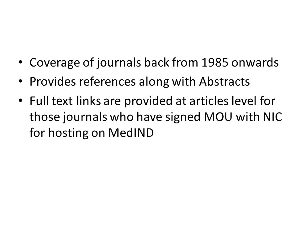 • Coverage of journals back from 1985 onwards • Provides references along with Abstracts • Full text links are provided at articles level for those jo