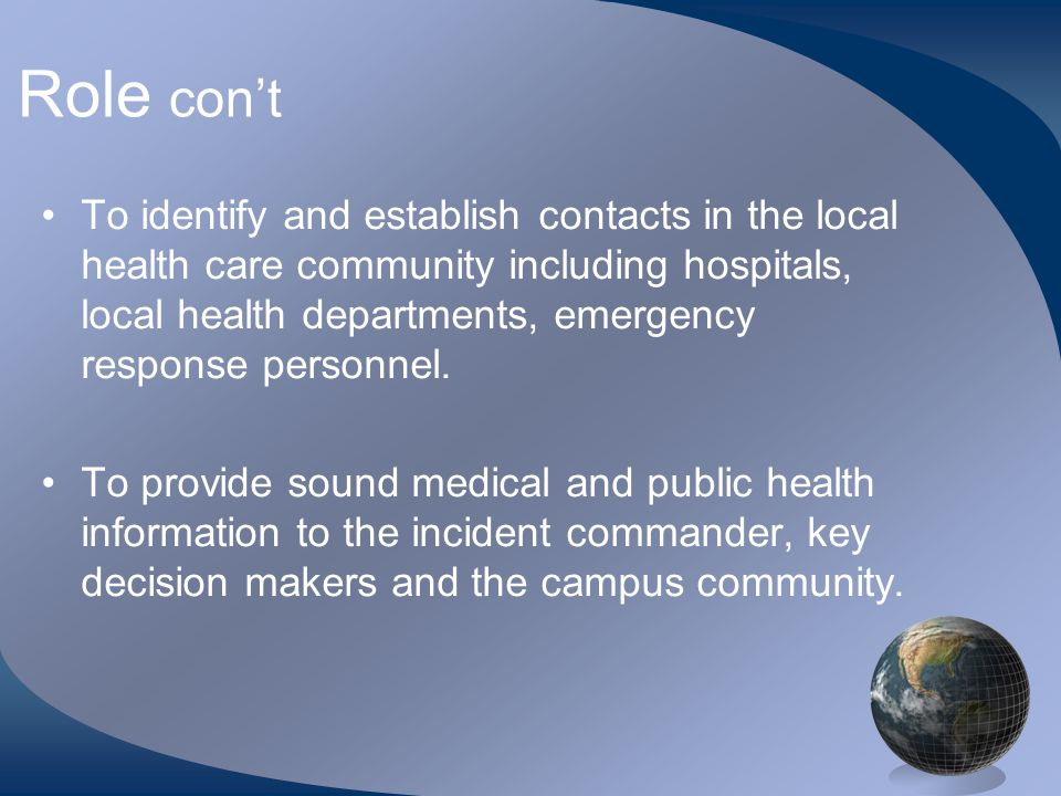 Role con't •To identify and establish contacts in the local health care community including hospitals, local health departments, emergency response personnel.