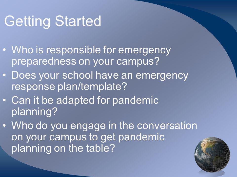 Getting Started •Who is responsible for emergency preparedness on your campus.