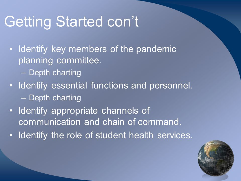 Getting Started con't •Identify key members of the pandemic planning committee.