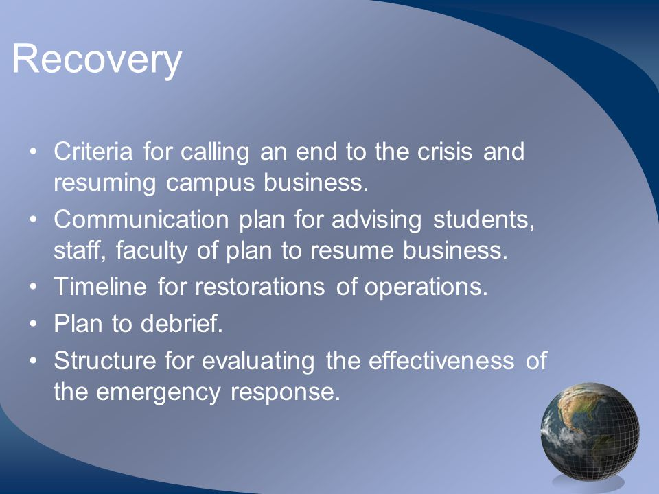 Recovery •Criteria for calling an end to the crisis and resuming campus business.