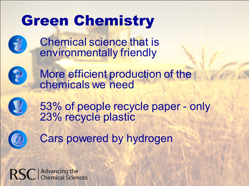 Green Chemistry Chemical science that is environmentally friendly More efficient production of the chemicals we need 53% of people recycle paper - onl
