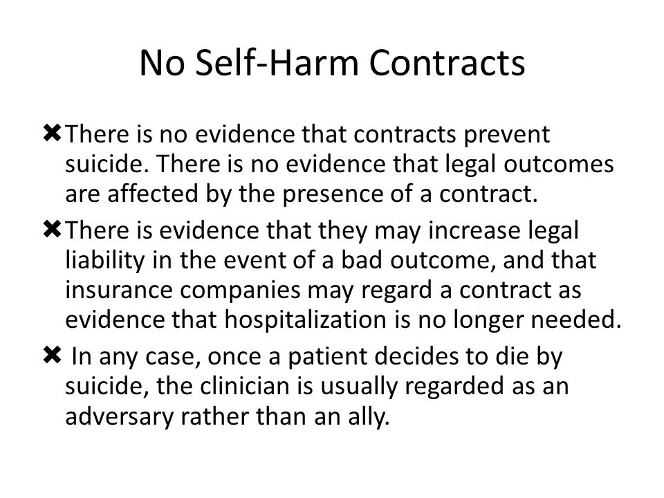 No Self-Harm Contracts  There is no evidence that contracts prevent suicide.