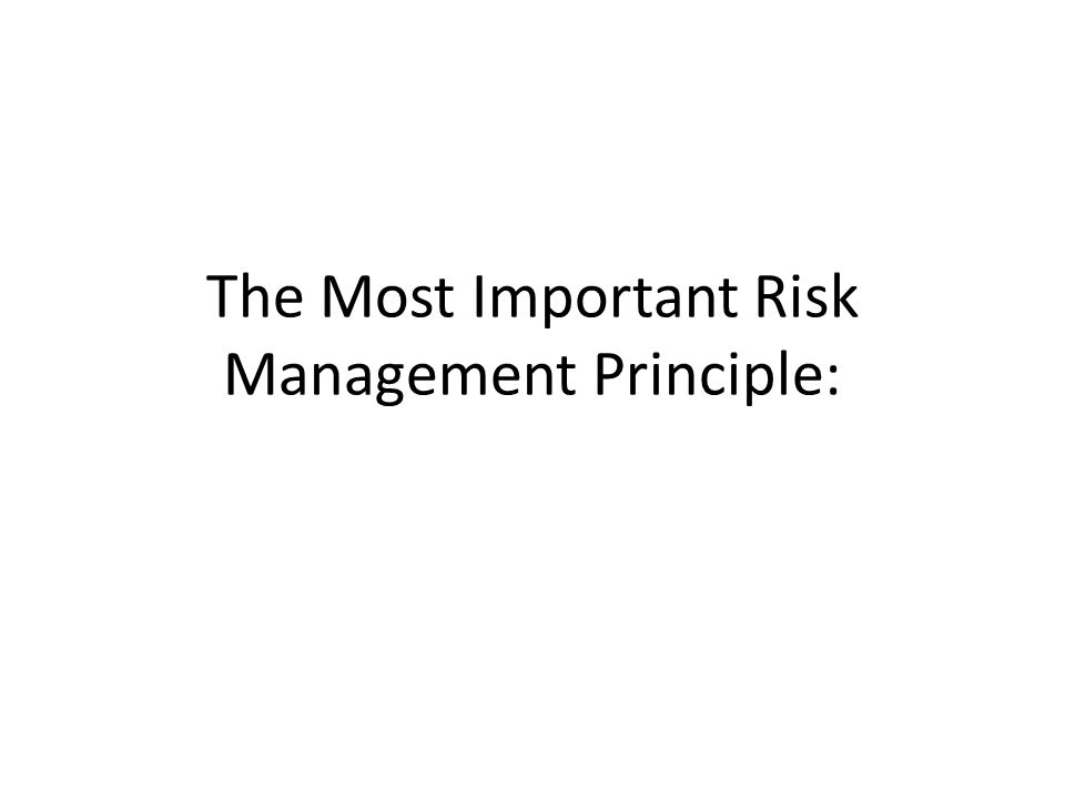 The Most Important Risk Management Principle:
