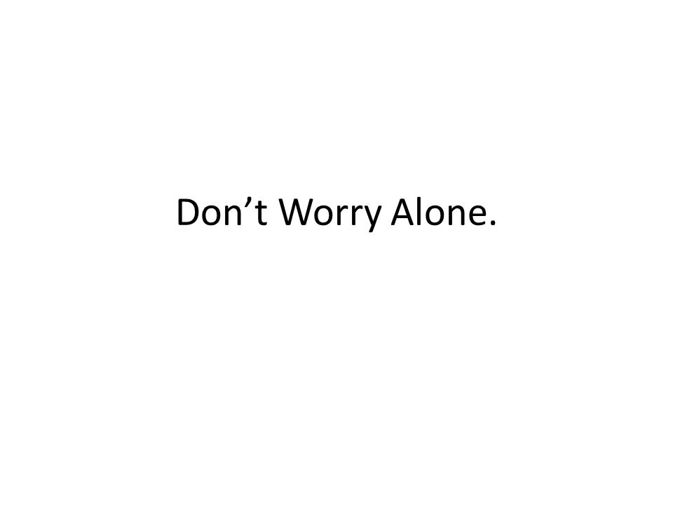 Don't Worry Alone.