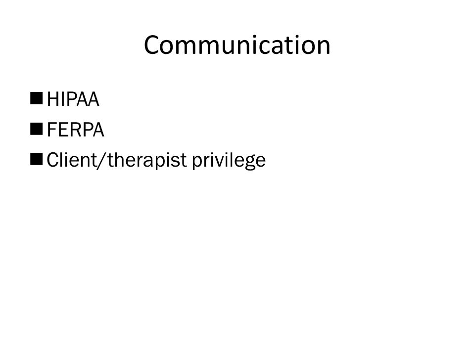 Communication  HIPAA  FERPA  Client/therapist privilege
