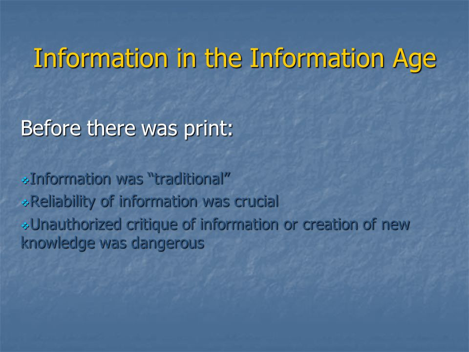 "Information in the Information Age Before there was print:  Information was ""traditional""  Reliability of information was crucial  Unauthorized cri"