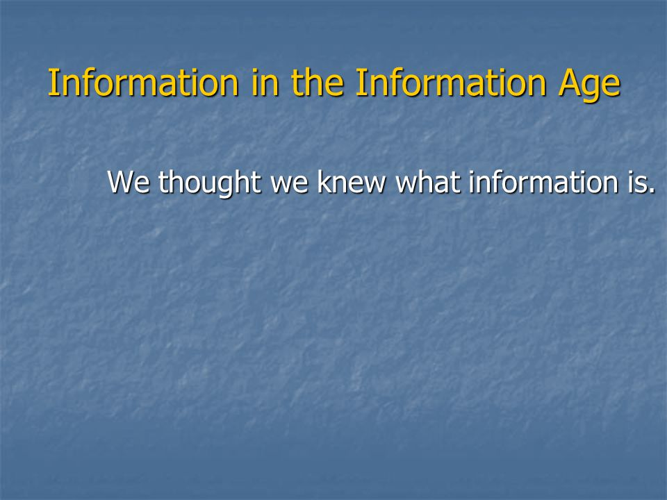 We thought we knew what information is.