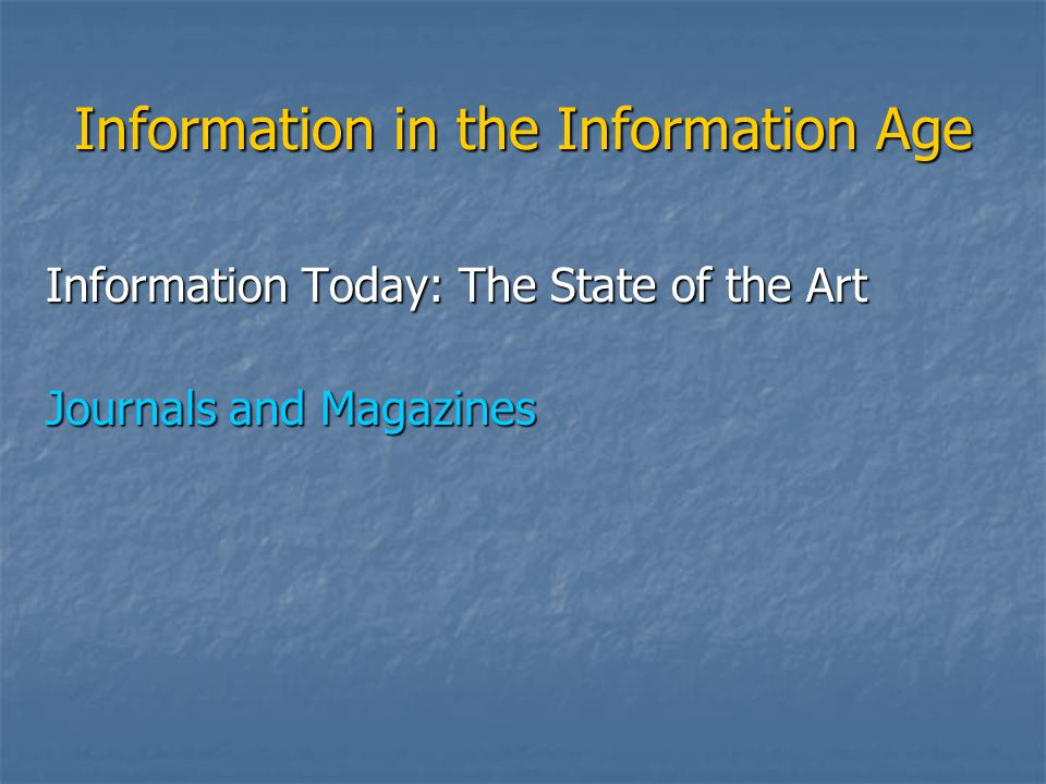 Information in the Information Age Information Today: The State of the Art Journals and Magazines