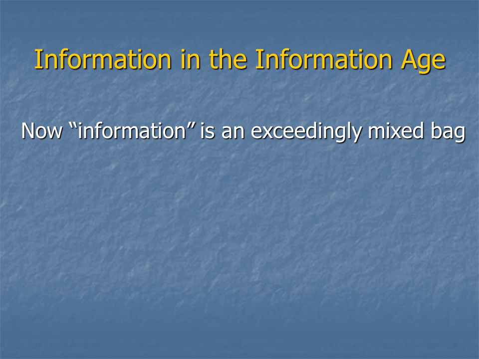 "Information in the Information Age Now ""information"" is an exceedingly mixed bag"