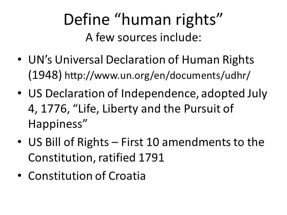 "Define ""human rights"" A few sources include: • UN's Universal Declaration of Human Rights (1948) http://www.un.org/en/documents/udhr/ • US Declaration"