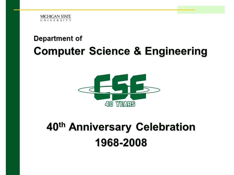 Department of Computer Science & Engineering 40 th Anniversary Celebration 1968-2008