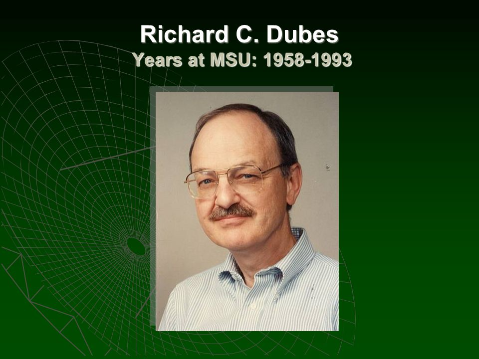 Richard C. Dubes Years at MSU: 1958-1993