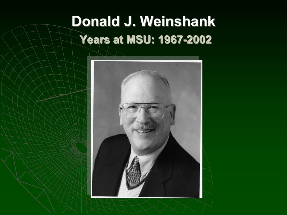 Donald J. Weinshank Years at MSU: 1967-2002