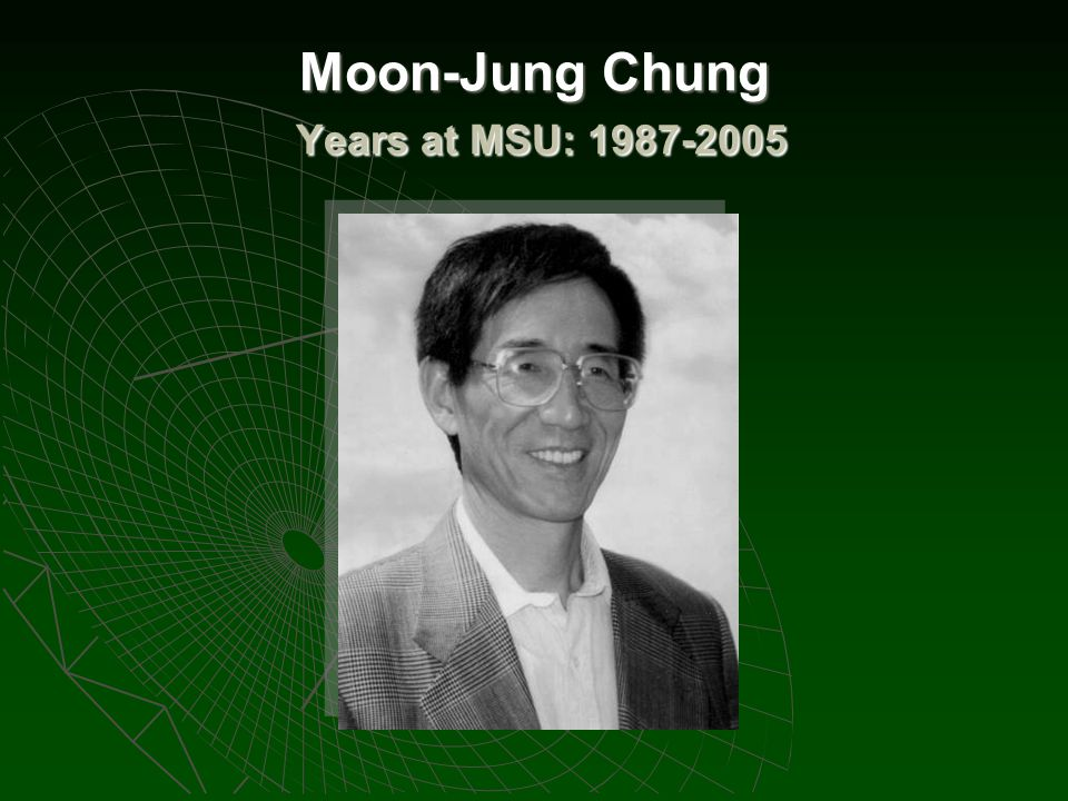 Moon-Jung Chung Years at MSU: 1987-2005