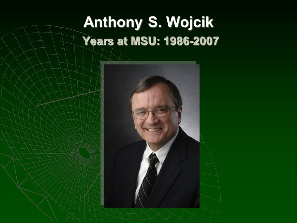 Anthony S. Wojcik Years at MSU: 1986-2007