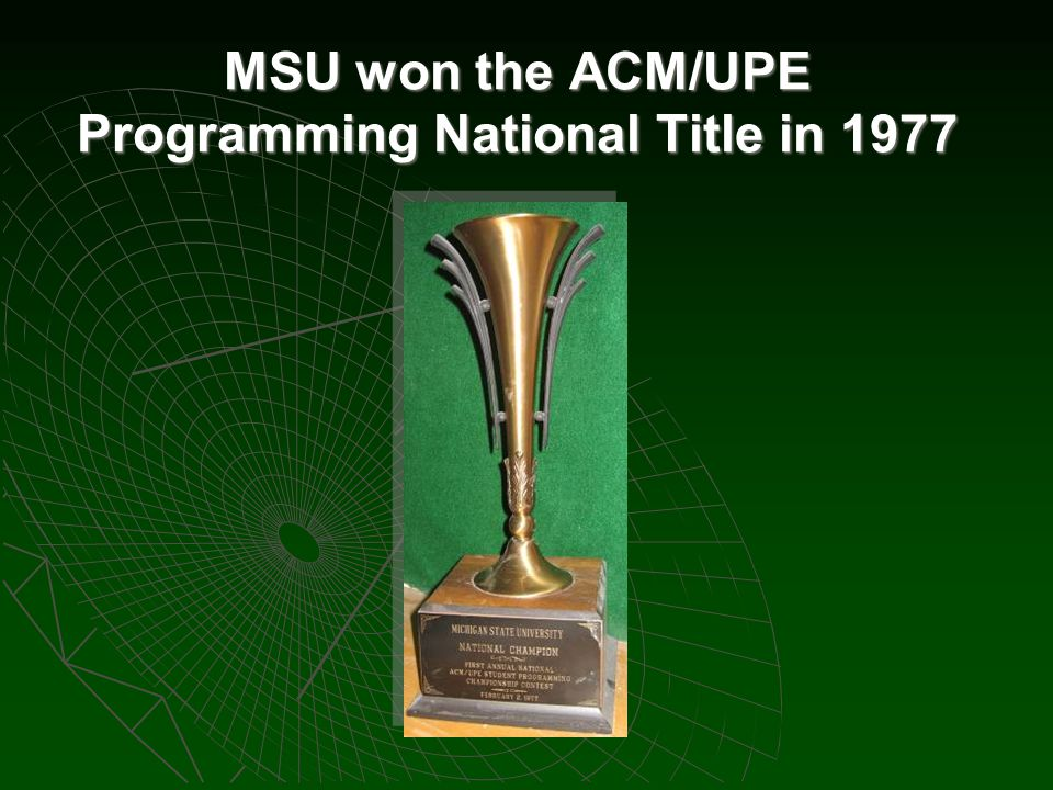 MSU won the ACM/UPE Programming National Title in 1977