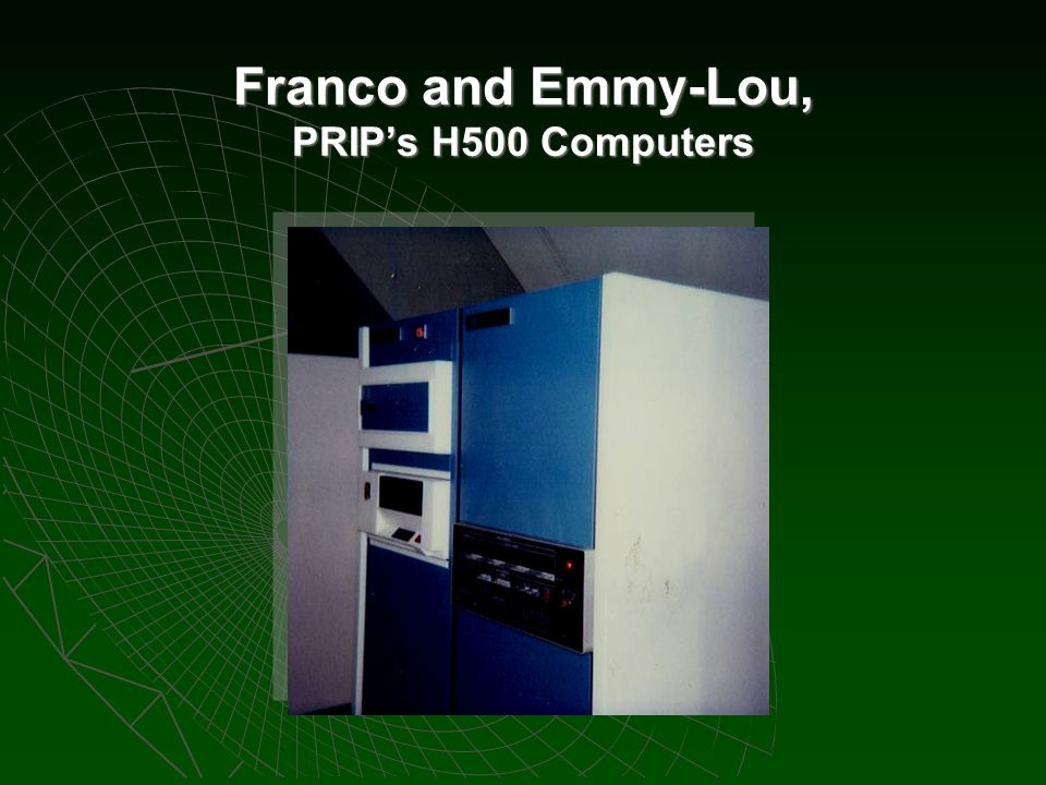 Franco and Emmy-Lou, PRIP's H500 Computers