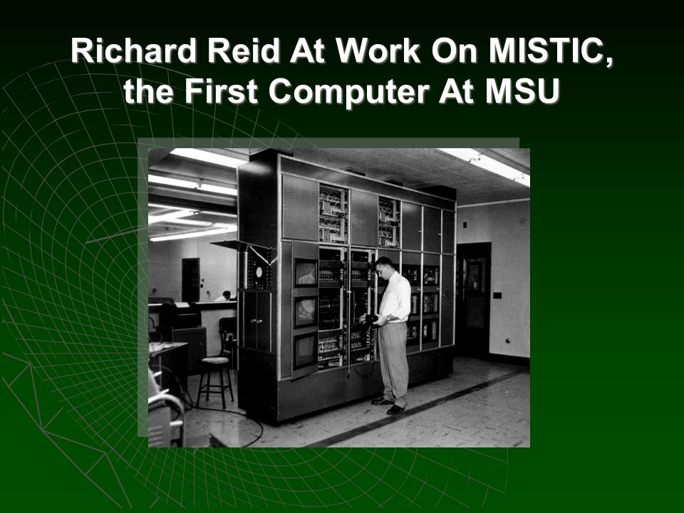 Richard Reid At Work On MISTIC, the First Computer At MSU