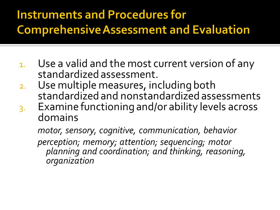 1. Use a valid and the most current version of any standardized assessment.