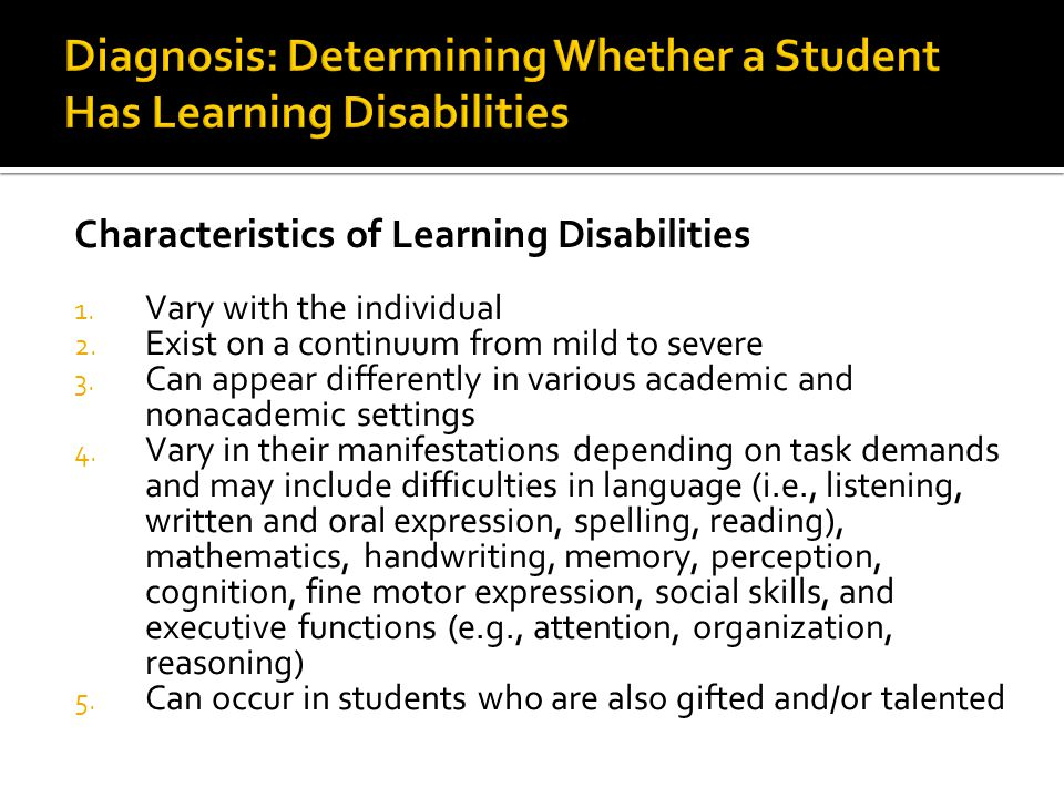 Characteristics of Learning Disabilities 1. Vary with the individual 2.