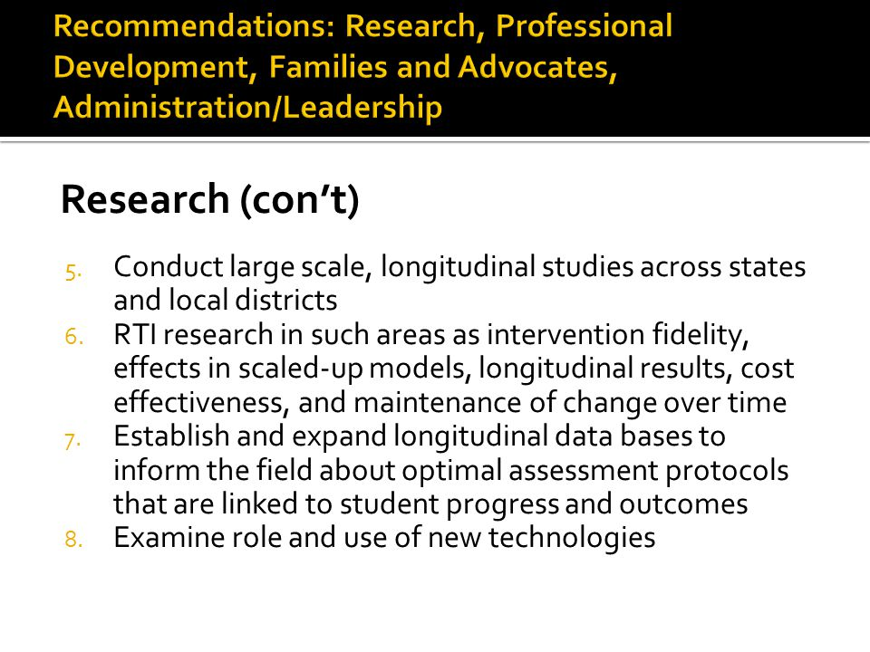 Research (con't) 5. Conduct large scale, longitudinal studies across states and local districts 6.