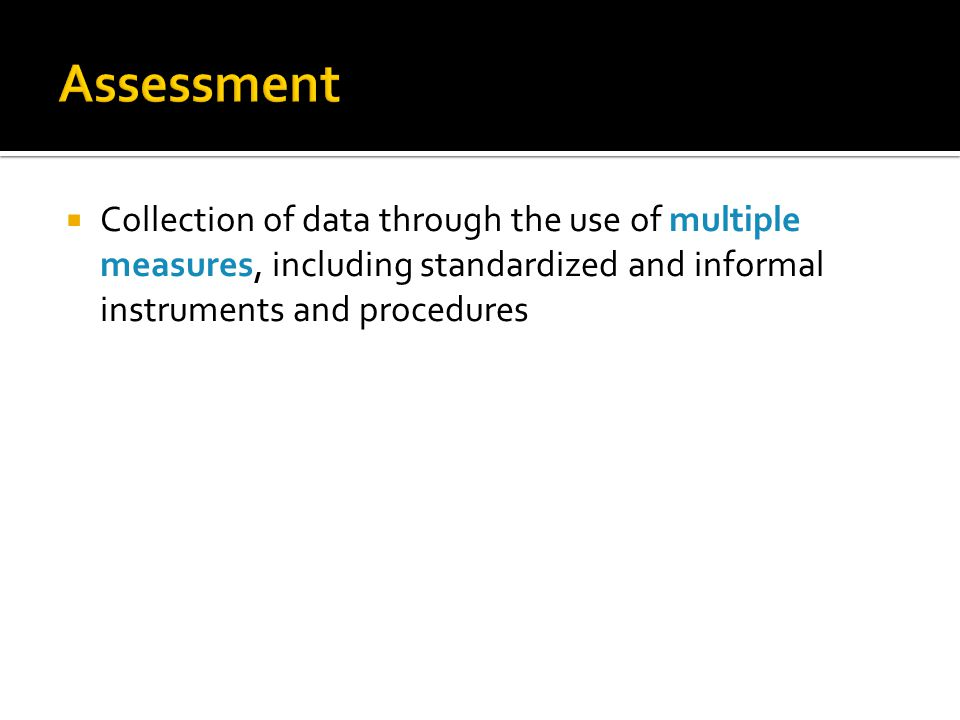 Collection of data through the use of multiple measures, including standardized and informal instruments and procedures