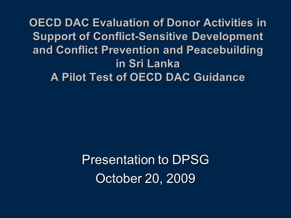 OECD DAC Evaluation of Donor Activities in Support of Conflict-Sensitive Development and Conflict Prevention and Peacebuilding in Sri Lanka A Pilot Te