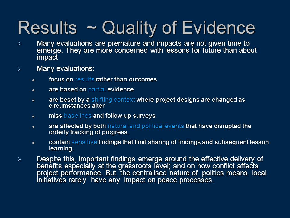 Results ~ Quality of Evidence  Many evaluations are premature and impacts are not given time to emerge. They are more concerned with lessons for futu