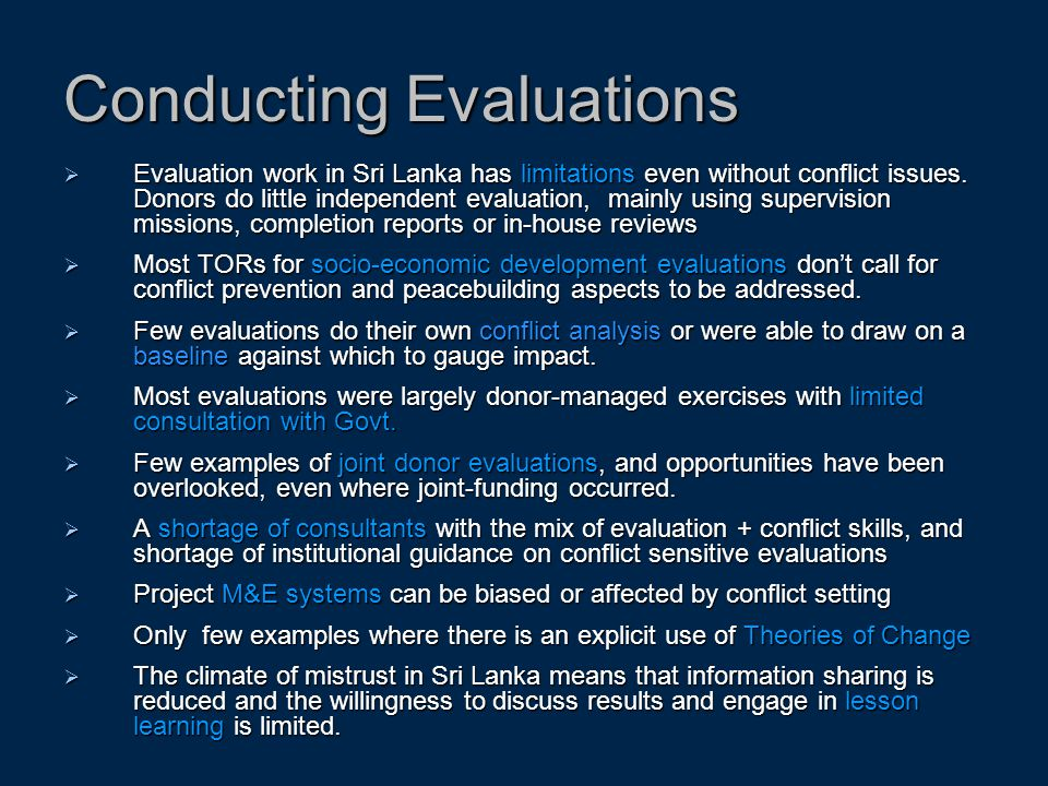 Conducting Evaluations  Evaluation work in Sri Lanka has limitations even without conflict issues. Donors do little independent evaluation, mainly us