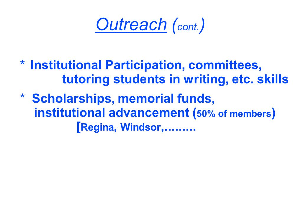 Outreach ( cont.) *Institutional Participation, committees, tutoring students in writing, etc.