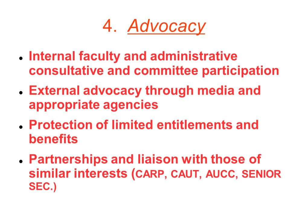 4. Advocacy  Internal faculty and administrative consultative and committee participation  External advocacy through media and appropriate agencies