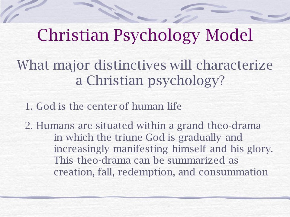 Christian Psychology Model What major distinctives will characterize a Christian psychology.