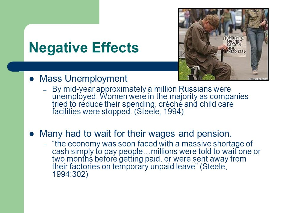 Negative Effects  Mass Unemployment – By mid-year approximately a million Russians were unemployed.