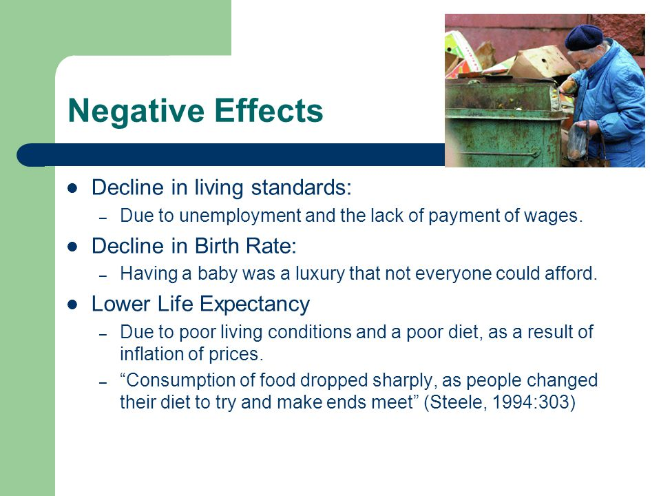 Negative Effects  Decline in living standards: – Due to unemployment and the lack of payment of wages.