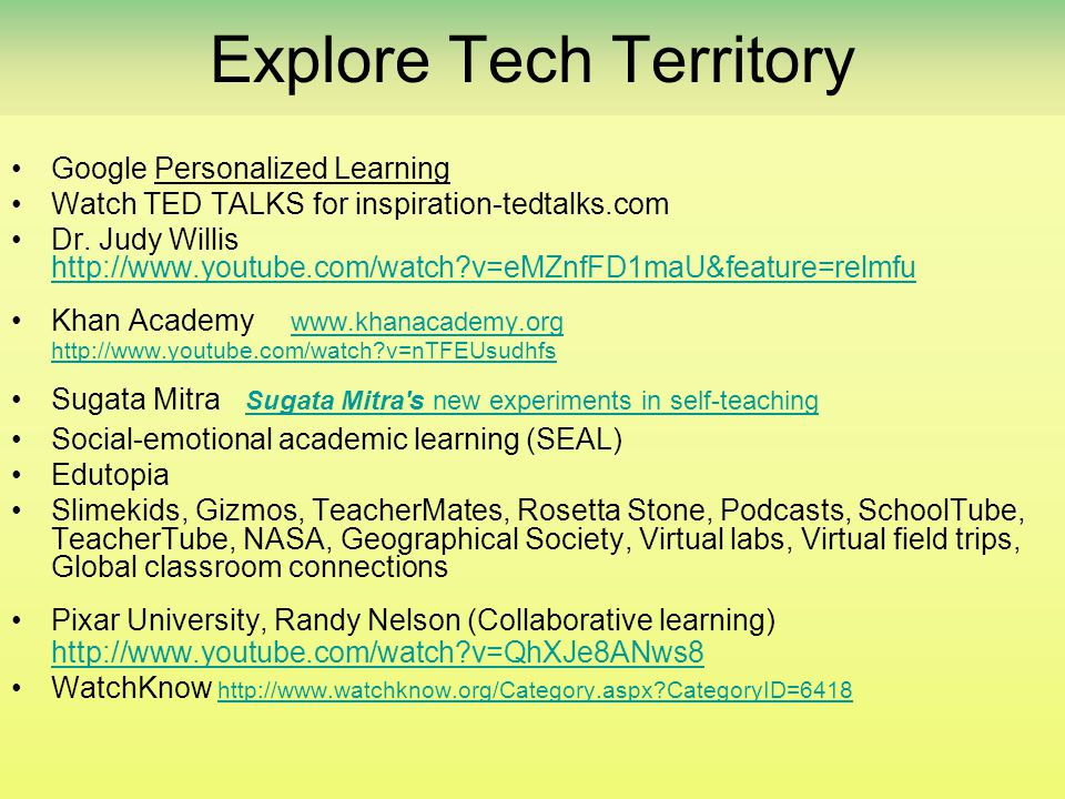 Explore Tech Territory •Google Personalized Learning •Watch TED TALKS for inspiration-tedtalks.com •Dr.