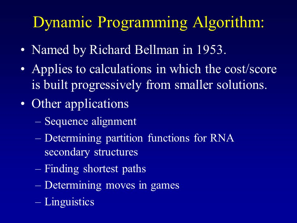 Dynamic Programming Algorithm: •Named by Richard Bellman in 1953.